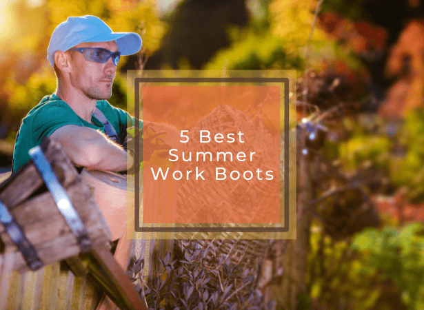 Our 5 Top Rated Summer Work Boots – 2020 Reviews